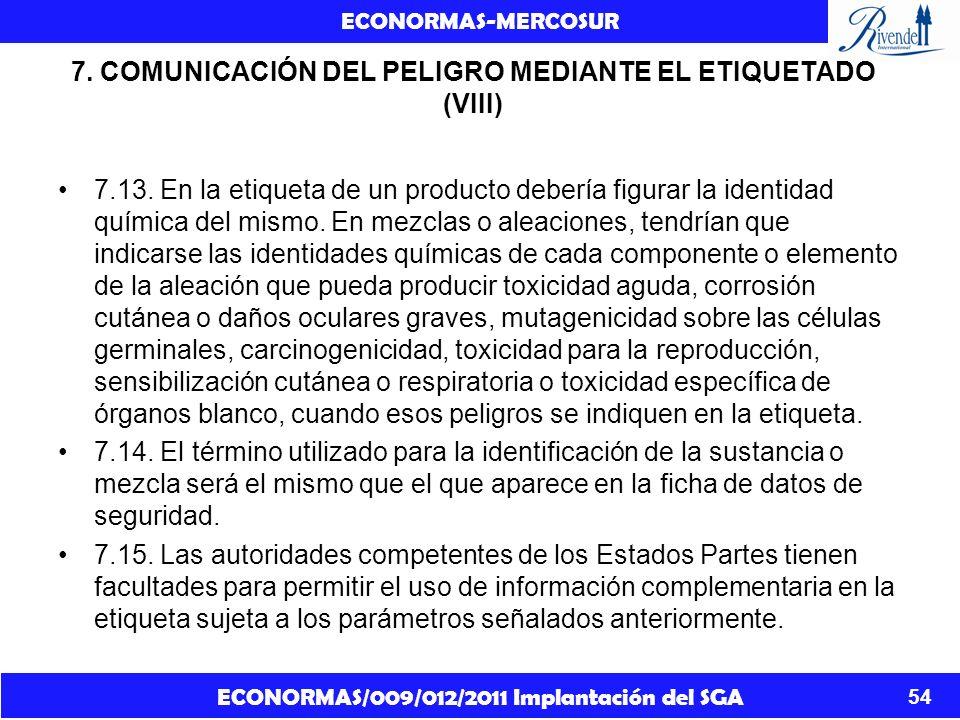 ECONORMAS/009/012/2011 Implantación del SGA ECONORMAS-MERCOSUR 54 7. COMUNICACIÓN DEL PELIGRO MEDIANTE EL ETIQUETADO (VIII) 7.13. En la etiqueta de un