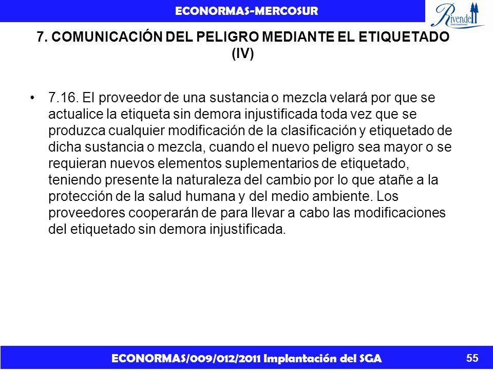 ECONORMAS/009/012/2011 Implantación del SGA ECONORMAS-MERCOSUR 55 7. COMUNICACIÓN DEL PELIGRO MEDIANTE EL ETIQUETADO (IV) 7.16. El proveedor de una su