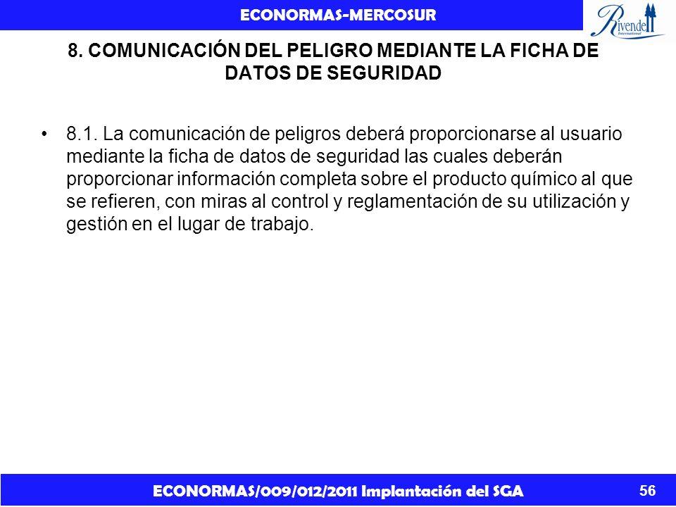 ECONORMAS/009/012/2011 Implantación del SGA ECONORMAS-MERCOSUR 56 8. COMUNICACIÓN DEL PELIGRO MEDIANTE LA FICHA DE DATOS DE SEGURIDAD 8.1. La comunica