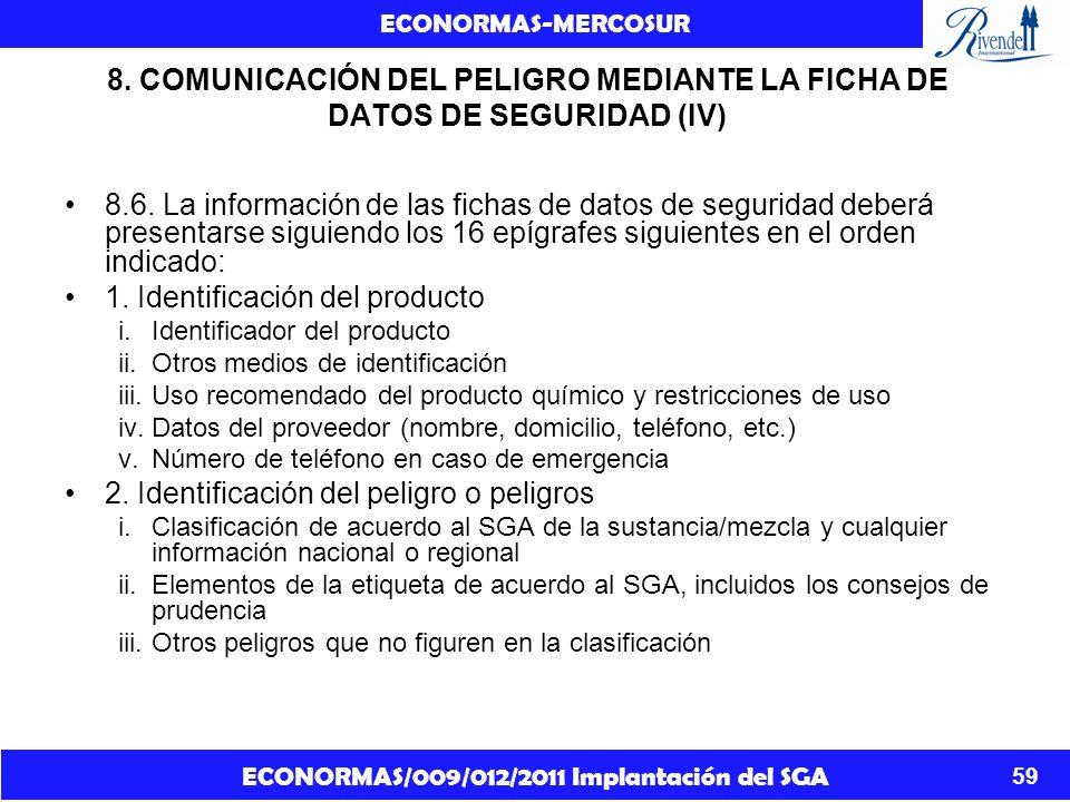 ECONORMAS/009/012/2011 Implantación del SGA ECONORMAS-MERCOSUR 59 8. COMUNICACIÓN DEL PELIGRO MEDIANTE LA FICHA DE DATOS DE SEGURIDAD (IV) 8.6. La inf