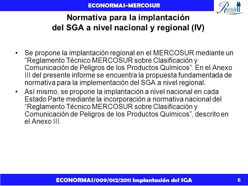 ECONORMAS/009/012/2011 Implantación del SGA ECONORMAS-MERCOSUR 7 PROPUESTA FUNDAMENTADA DE NORMATIVA PARA LA IMPLANTACIÓN DEL SGA A NIVEL NACIONAL Y REGIONAL REGLAMENTO TÉCNICO MERCOSUR SOBRE CLASIFICACIÓN Y COMUNICACIÓN DE PELIGROS DE LOS PRODUCTOS QUÍMICOS.