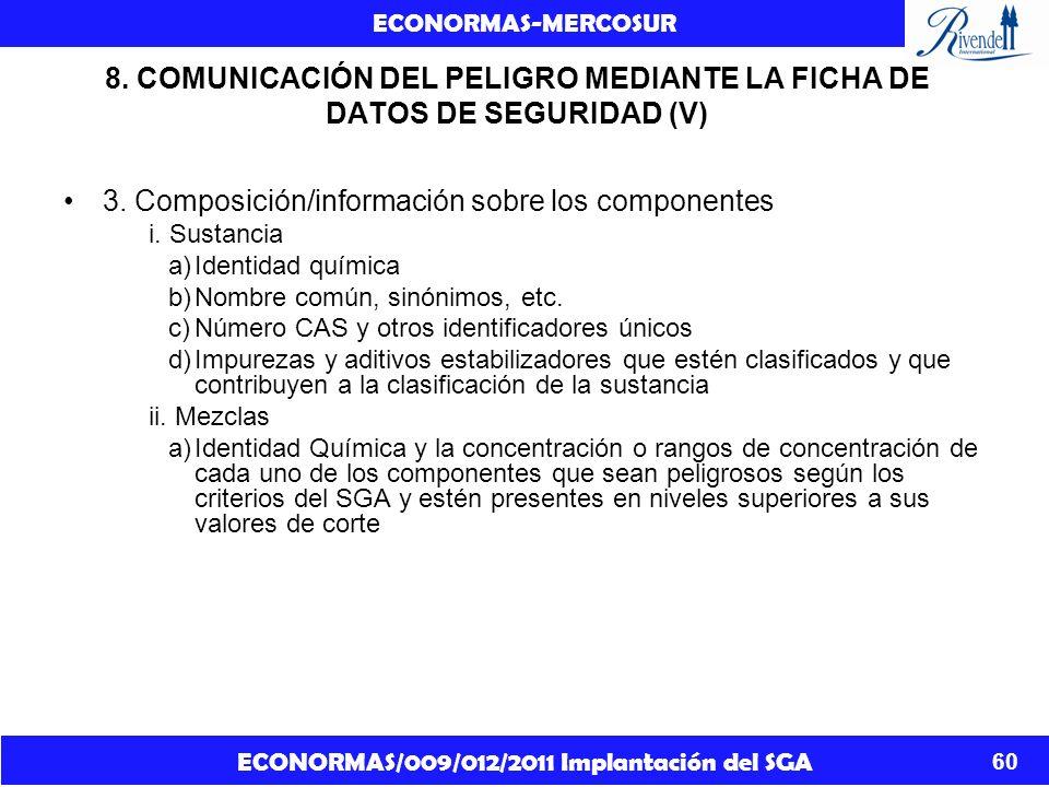 ECONORMAS/009/012/2011 Implantación del SGA ECONORMAS-MERCOSUR 60 8. COMUNICACIÓN DEL PELIGRO MEDIANTE LA FICHA DE DATOS DE SEGURIDAD (V) 3. Composici