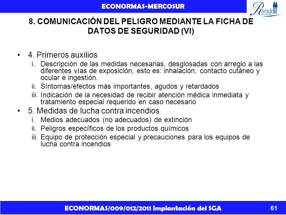 ECONORMAS/009/012/2011 Implantación del SGA ECONORMAS-MERCOSUR 61 8. COMUNICACIÓN DEL PELIGRO MEDIANTE LA FICHA DE DATOS DE SEGURIDAD (VI) 4. Primeros