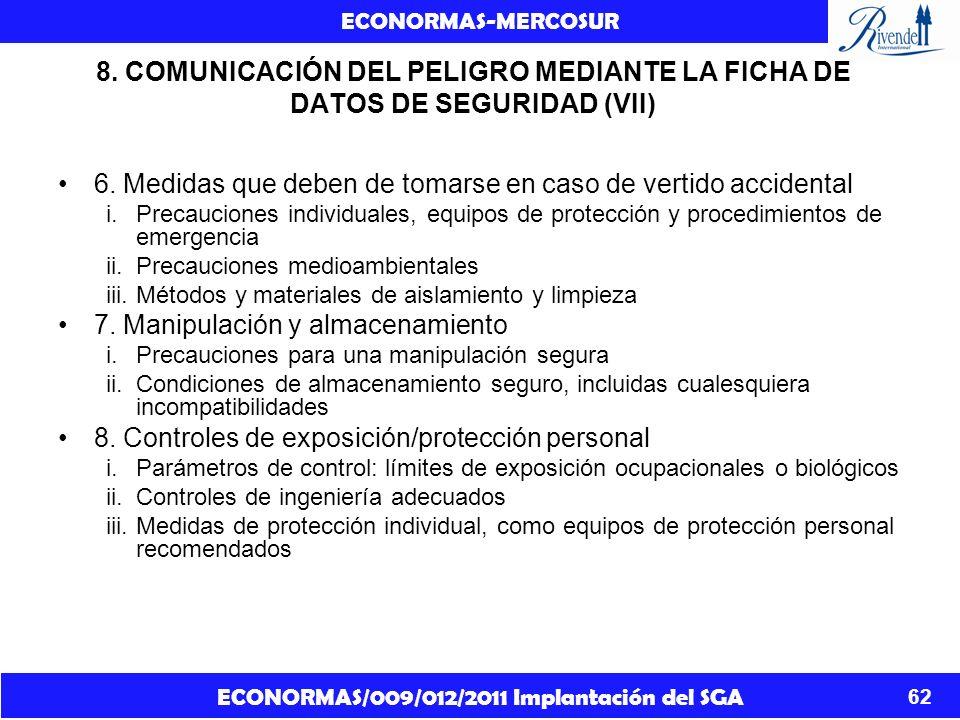 ECONORMAS/009/012/2011 Implantación del SGA ECONORMAS-MERCOSUR 62 8. COMUNICACIÓN DEL PELIGRO MEDIANTE LA FICHA DE DATOS DE SEGURIDAD (VII) 6. Medidas