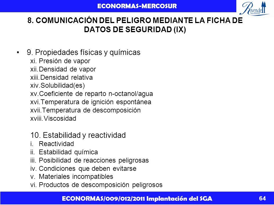 ECONORMAS/009/012/2011 Implantación del SGA ECONORMAS-MERCOSUR 64 8. COMUNICACIÓN DEL PELIGRO MEDIANTE LA FICHA DE DATOS DE SEGURIDAD (IX) 9. Propieda