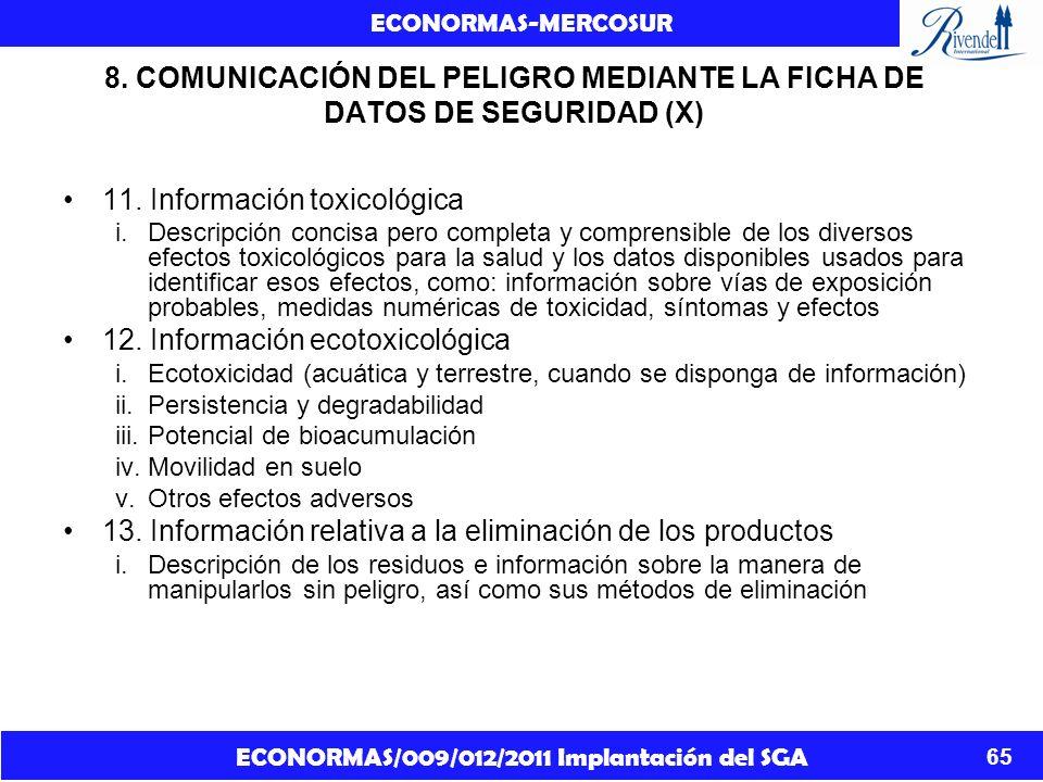 ECONORMAS/009/012/2011 Implantación del SGA ECONORMAS-MERCOSUR 65 8. COMUNICACIÓN DEL PELIGRO MEDIANTE LA FICHA DE DATOS DE SEGURIDAD (X) 11. Informac
