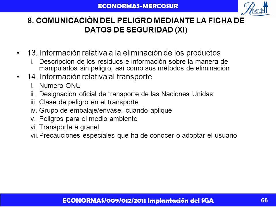 ECONORMAS/009/012/2011 Implantación del SGA ECONORMAS-MERCOSUR 66 8. COMUNICACIÓN DEL PELIGRO MEDIANTE LA FICHA DE DATOS DE SEGURIDAD (XI) 13. Informa