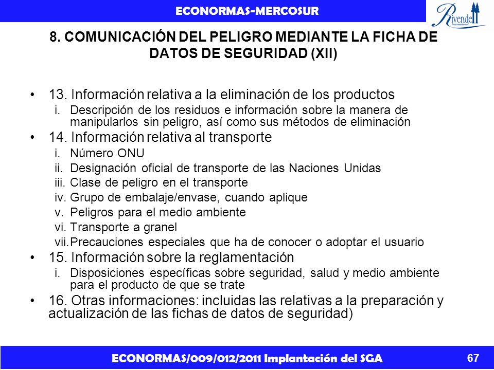 ECONORMAS/009/012/2011 Implantación del SGA ECONORMAS-MERCOSUR 67 8. COMUNICACIÓN DEL PELIGRO MEDIANTE LA FICHA DE DATOS DE SEGURIDAD (XII) 13. Inform