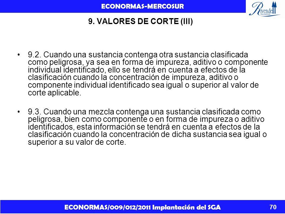 ECONORMAS/009/012/2011 Implantación del SGA ECONORMAS-MERCOSUR 70 9. VALORES DE CORTE (III) 9.2. Cuando una sustancia contenga otra sustancia clasific