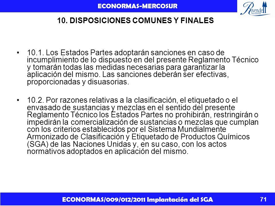 ECONORMAS/009/012/2011 Implantación del SGA ECONORMAS-MERCOSUR 71 10. DISPOSICIONES COMUNES Y FINALES 10.1. Los Estados Partes adoptarán sanciones en