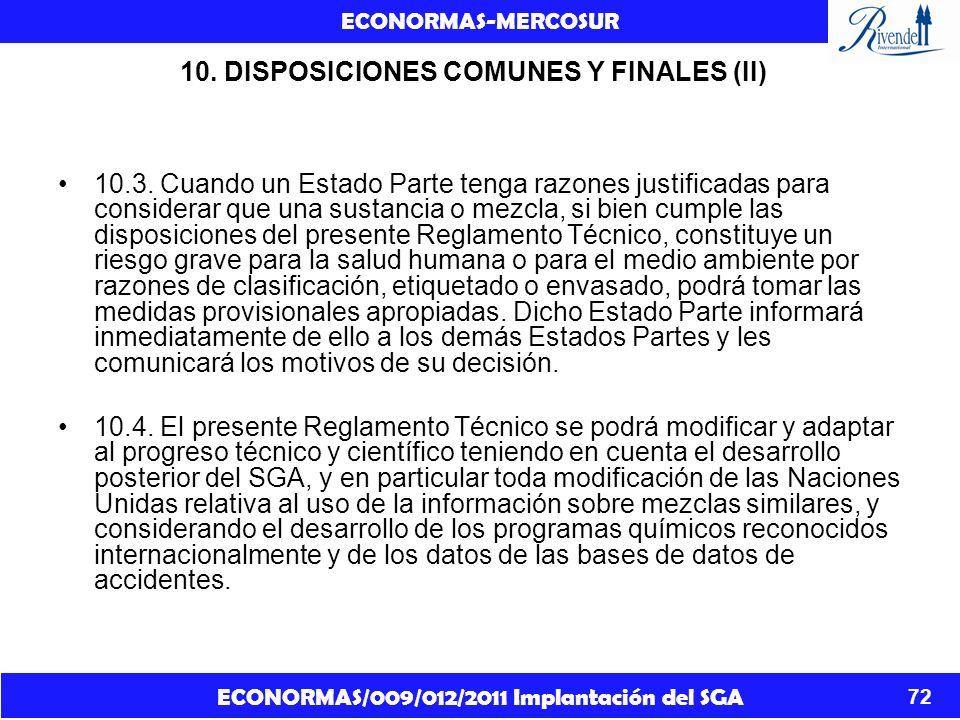 ECONORMAS/009/012/2011 Implantación del SGA ECONORMAS-MERCOSUR 72 10. DISPOSICIONES COMUNES Y FINALES (II) 10.3. Cuando un Estado Parte tenga razones