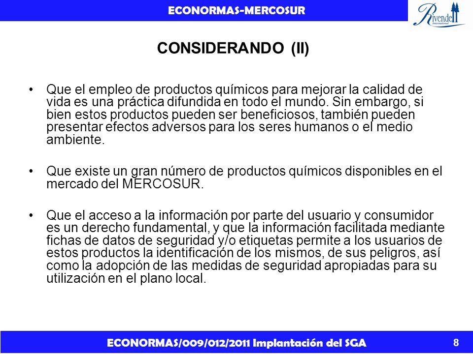 ECONORMAS/009/012/2011 Implantación del SGA ECONORMAS-MERCOSUR 8 CONSIDERANDO (II) Que el empleo de productos químicos para mejorar la calidad de vida