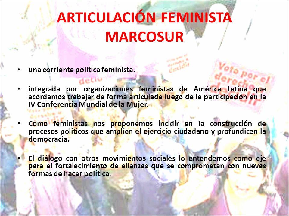 ARTICULACIÓN FEMINISTA MARCOSUR una corriente política feminista. integrada por organizaciones feministas de América Latina que acordamos trabajar de