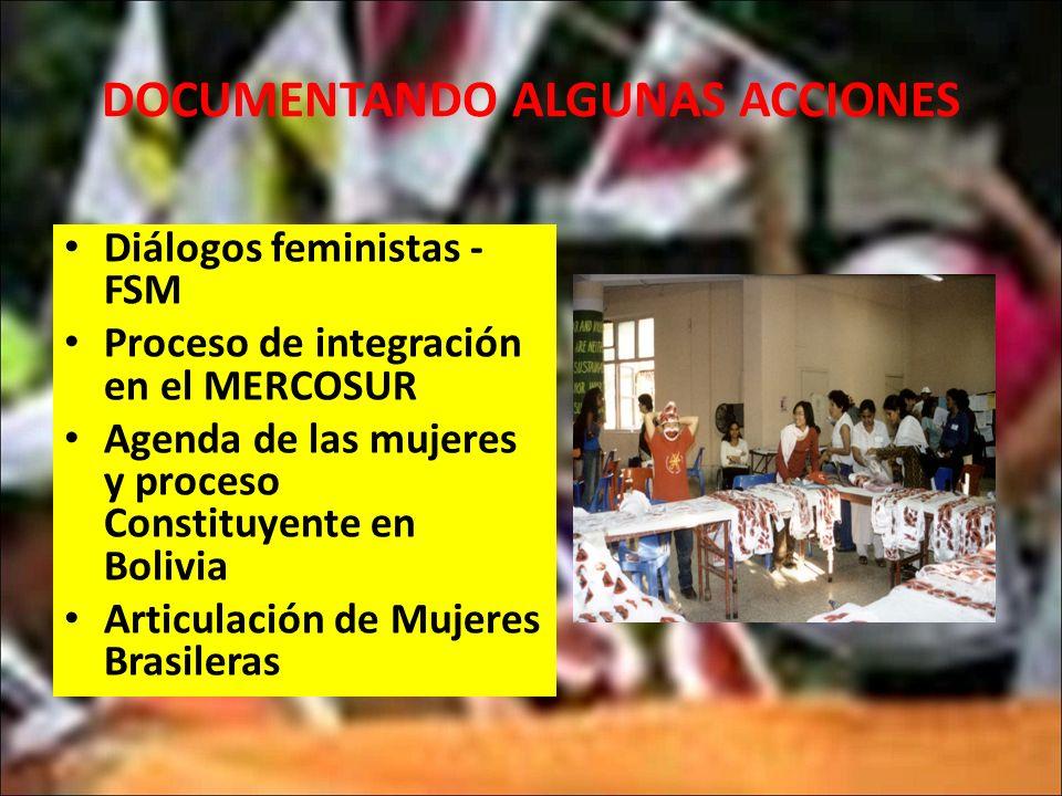 DOCUMENTANDO ALGUNAS ACCIONES Diálogos feministas - FSM Proceso de integración en el MERCOSUR Agenda de las mujeres y proceso Constituyente en Bolivia