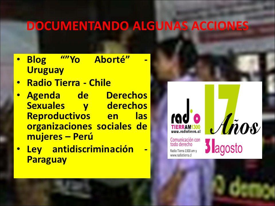 DOCUMENTANDO ALGUNAS ACCIONES Blog Yo Aborté - Uruguay Radio Tierra - Chile Agenda de Derechos Sexuales y derechos Reproductivos en las organizaciones