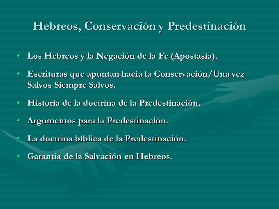 Hebreos, Conservación y Predestinación Los Hebreos y la Negación de la Fe (Apostasía).Los Hebreos y la Negación de la Fe (Apostasía). Escrituras que a