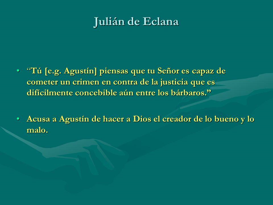 Julián de Eclana Tú [e.g. Agustín] piensas que tu Señor es capaz de cometer un crimen en contra de la justicia que es difícilmente concebible aún entr
