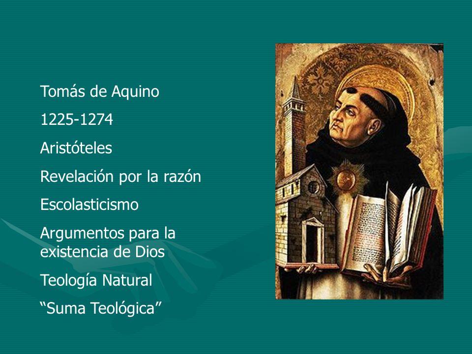Tomás de Aquino 1225-1274 Aristóteles Revelación por la razón Escolasticismo Argumentos para la existencia de Dios Teología Natural Suma Teológica