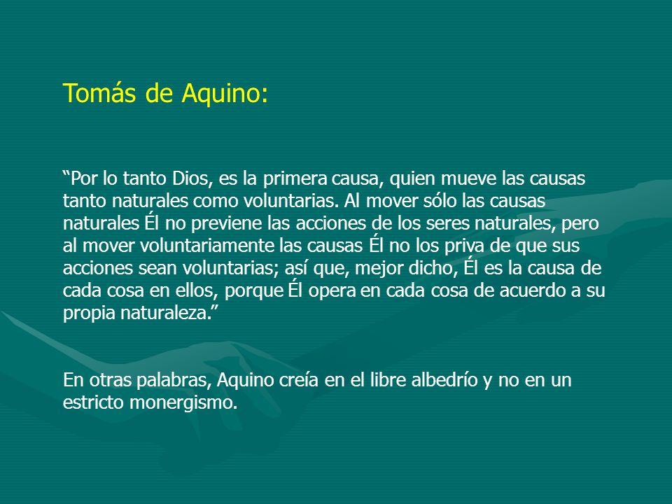 Tomás de Aquino: Por lo tanto Dios, es la primera causa, quien mueve las causas tanto naturales como voluntarias. Al mover sólo las causas naturales É