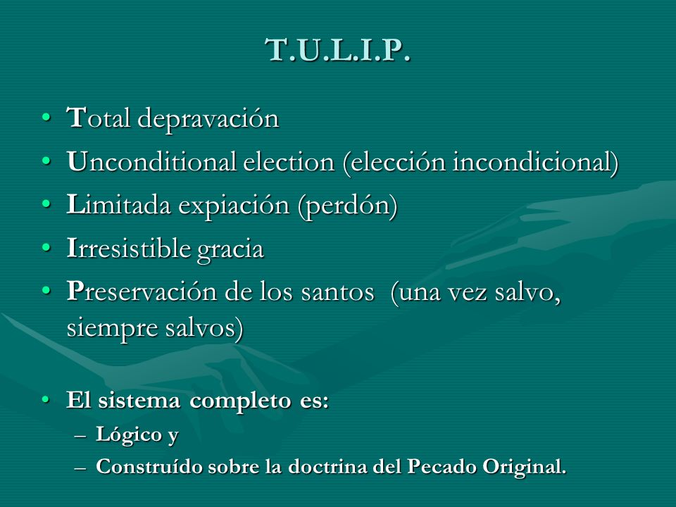 T.U.L.I.P. Total depravaciónTotal depravación Unconditional election (elección incondicional)Unconditional election (elección incondicional) Limitada
