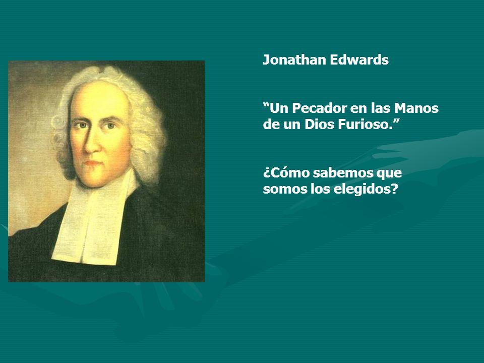 Jonathan Edwards Un Pecador en las Manos de un Dios Furioso. ¿Cómo sabemos que somos los elegidos?