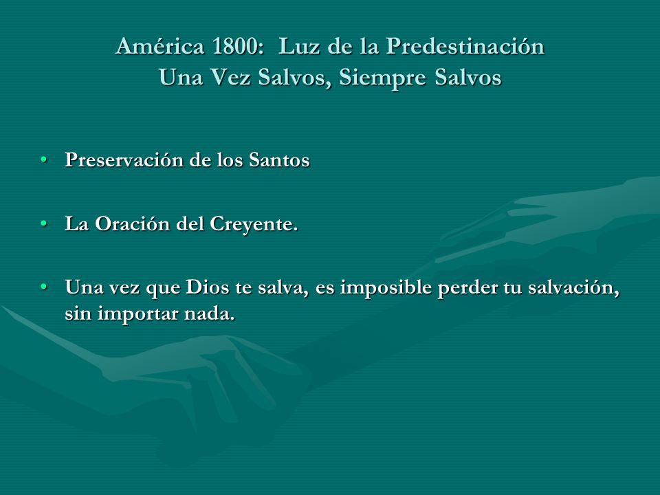 América 1800: Luz de la Predestinación Una Vez Salvos, Siempre Salvos Preservación de los SantosPreservación de los Santos La Oración del Creyente.La