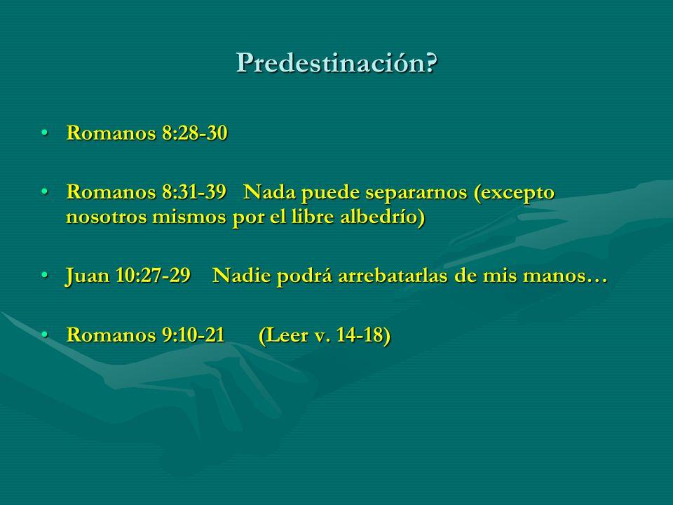 Predestinación? Romanos 8:28-30Romanos 8:28-30 Romanos 8:31-39 Nada puede separarnos (excepto nosotros mismos por el libre albedrío)Romanos 8:31-39 Na