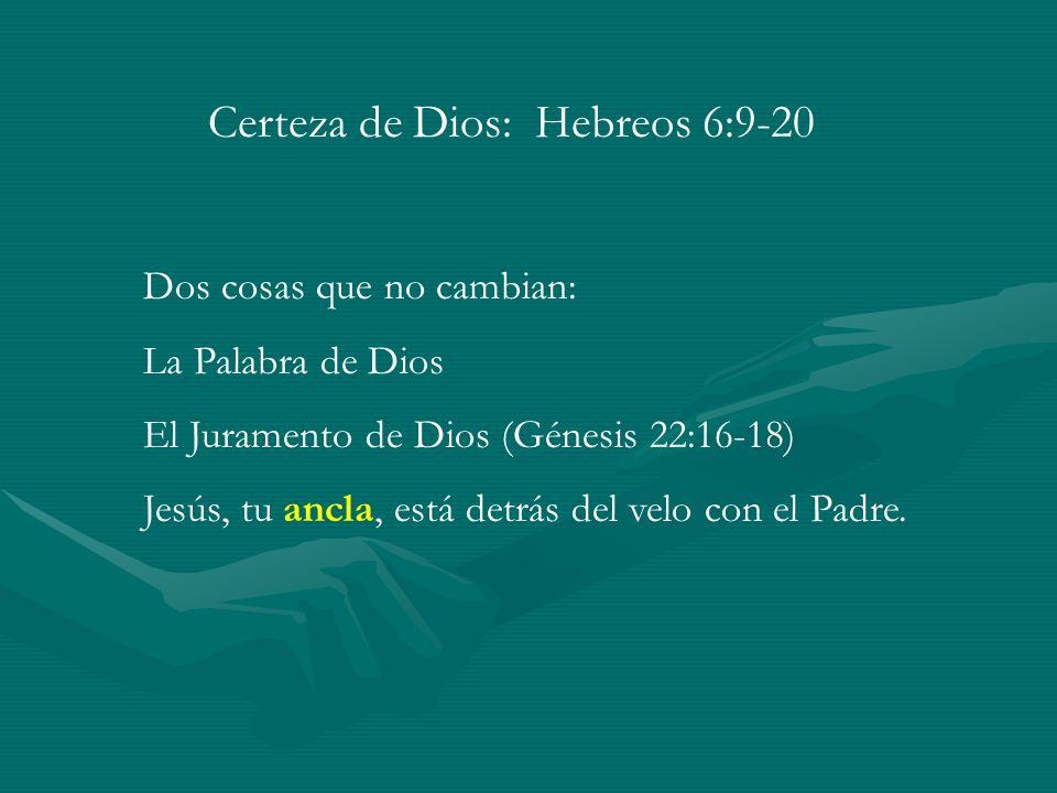 Certeza de Dios: Hebreos 6:9-20 Dos cosas que no cambian: La Palabra de Dios El Juramento de Dios (Génesis 22:16-18) Jesús, tu ancla, está detrás del