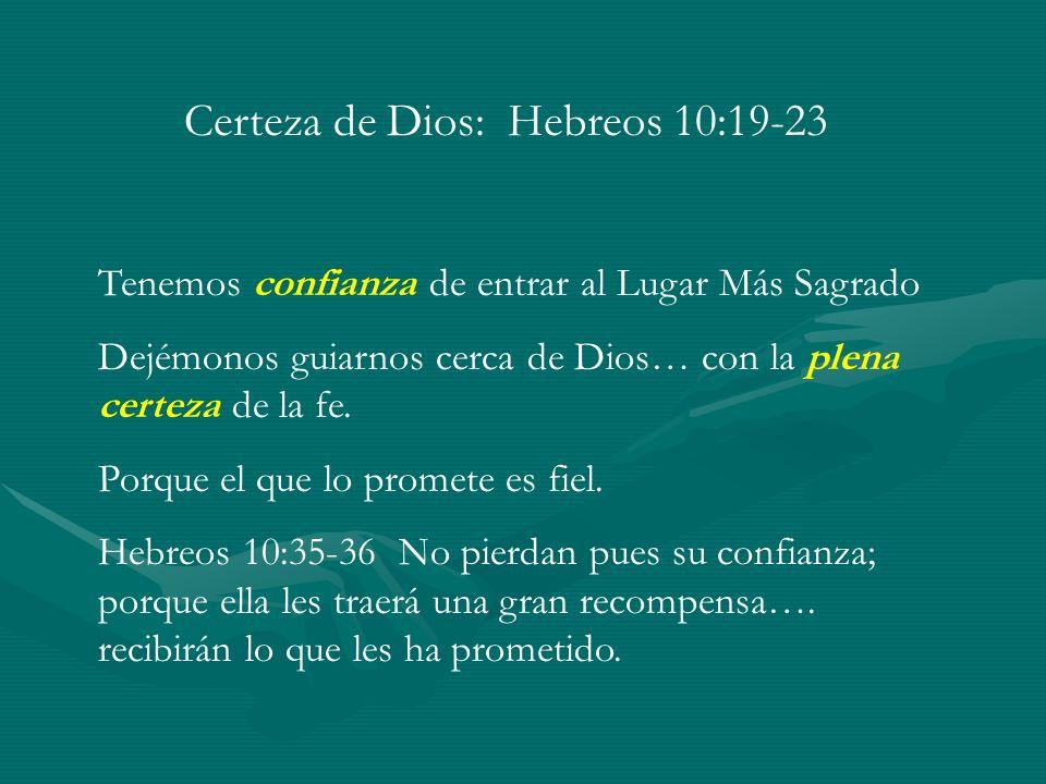 Certeza de Dios: Hebreos 10:19-23 Tenemos confianza de entrar al Lugar Más Sagrado Dejémonos guiarnos cerca de Dios… con la plena certeza de la fe. Po