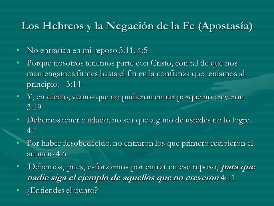 Los Hebreos y la Negación de la Fe (Apostasía) No entrarían en mi reposo 3:11, 4:5No entrarían en mi reposo 3:11, 4:5 Porque nosotros tenemos parte co