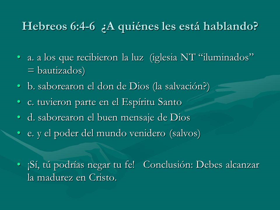 Hebreos 6:4-6 ¿A quiénes les está hablando? a. a los que recibieron la luz (iglesia NT iluminados = bautizados)a. a los que recibieron la luz (iglesia