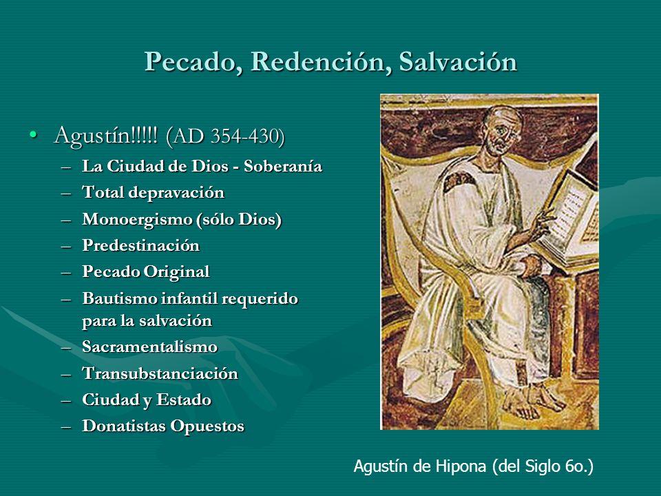 Pecado, Redención, Salvación Agustín!!!!! ( AD 354-430)Agustín!!!!! ( AD 354-430) –La Ciudad de Dios - Soberanía –Total depravación –Monoergismo (sólo