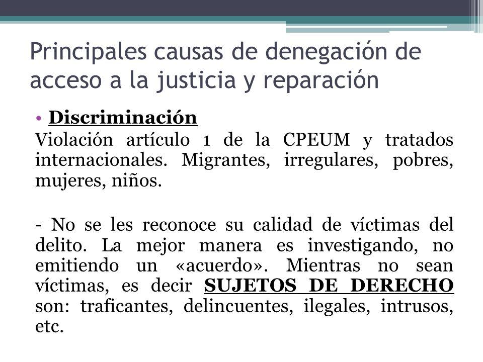 Principales causas de denegación de acceso a la justicia y reparación Discriminación Violación artículo 1 de la CPEUM y tratados internacionales. Migr
