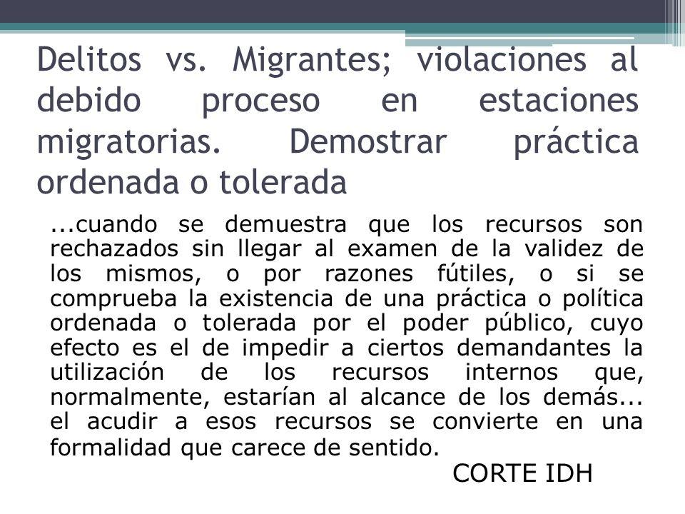 Delitos vs. Migrantes; violaciones al debido proceso en estaciones migratorias. Demostrar práctica ordenada o tolerada...cuando se demuestra que los r