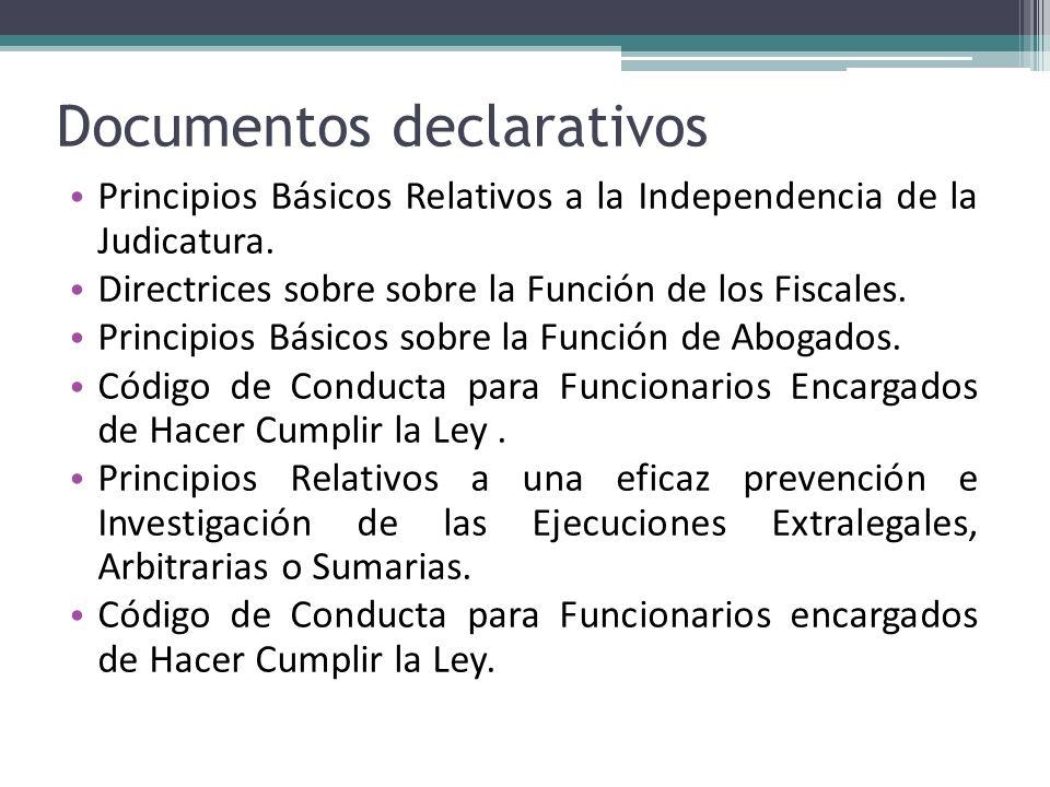 Documentos declarativos Principios Básicos Relativos a la Independencia de la Judicatura. Directrices sobre sobre la Función de los Fiscales. Principi
