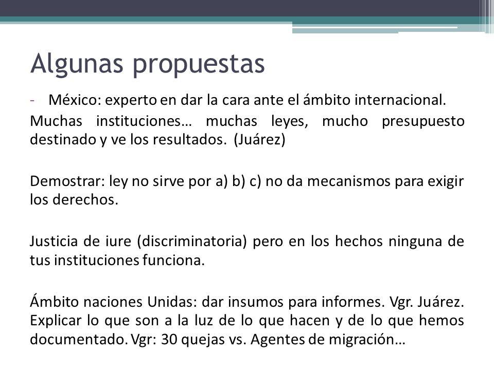 Algunas propuestas -México: experto en dar la cara ante el ámbito internacional. Muchas instituciones… muchas leyes, mucho presupuesto destinado y ve