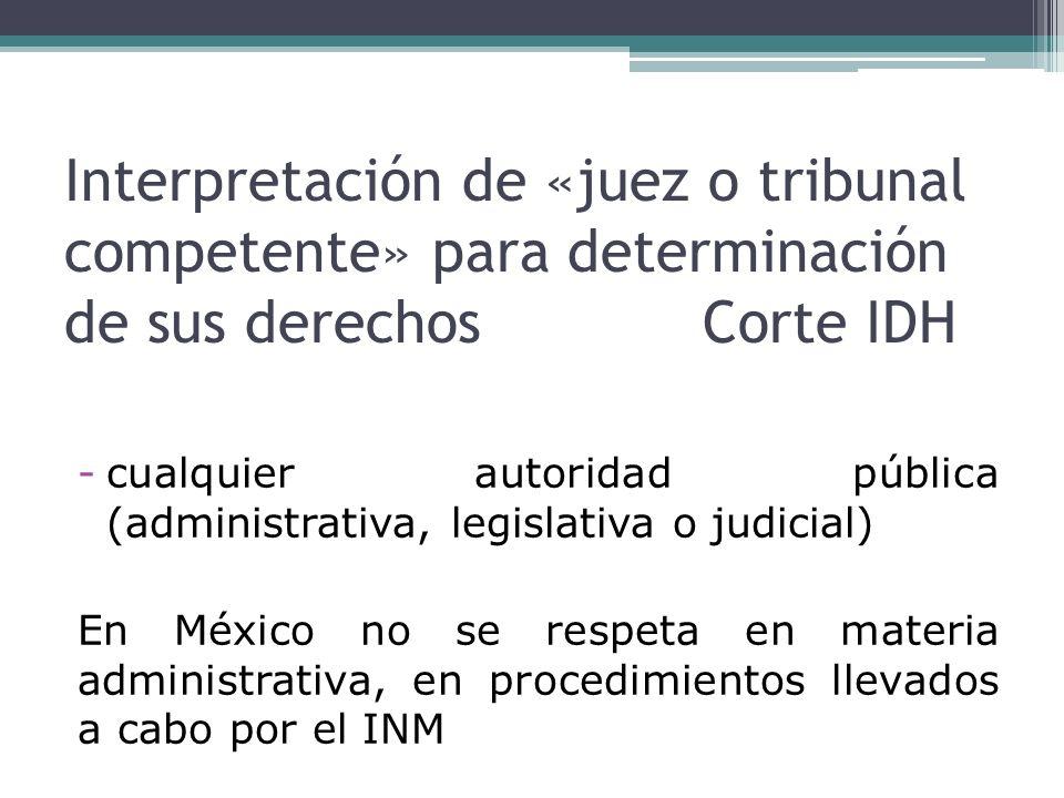 Interpretación de «juez o tribunal competente» para determinación de sus derechosCorte IDH -cualquier autoridad pública (administrativa, legislativa o