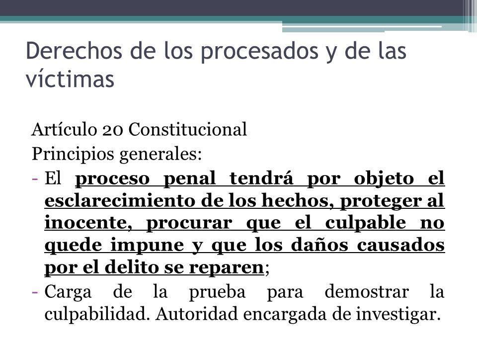 Derechos de los procesados y de las víctimas Artículo 20 Constitucional Principios generales: -El proceso penal tendrá por objeto el esclarecimiento d