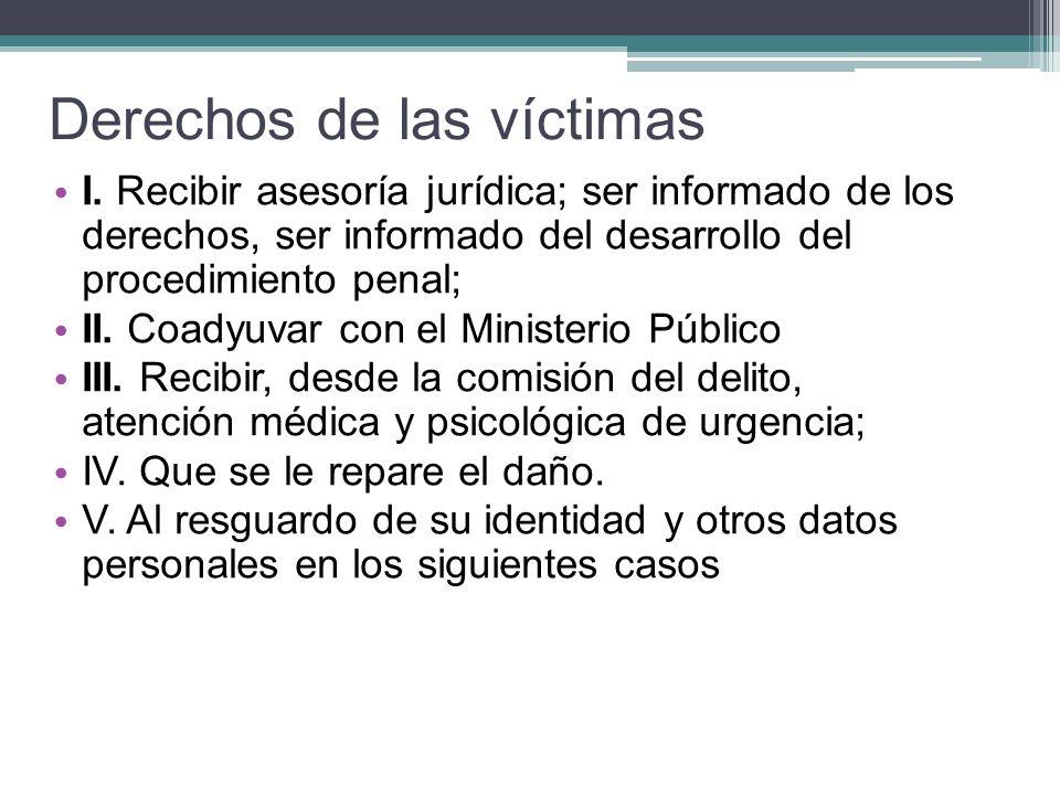Derechos de las víctimas I. Recibir asesoría jurídica; ser informado de los derechos, ser informado del desarrollo del procedimiento penal; II. Coadyu