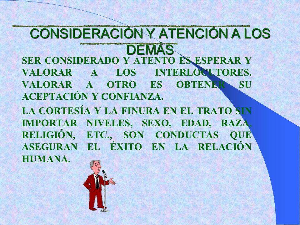CONSIDERACIÓN Y ATENCIÓN A LOS DEMÁS SER CONSIDERADO Y ATENTO ES ESPERAR Y VALORAR A LOS INTERLOCUTORES.
