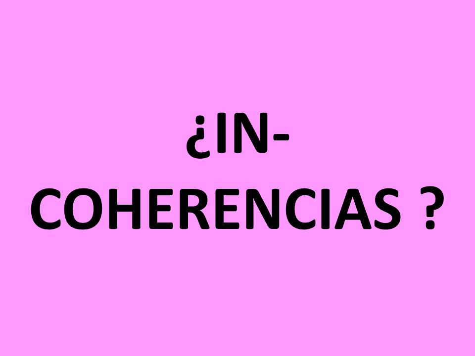 ¿IN- COHERENCIAS ?