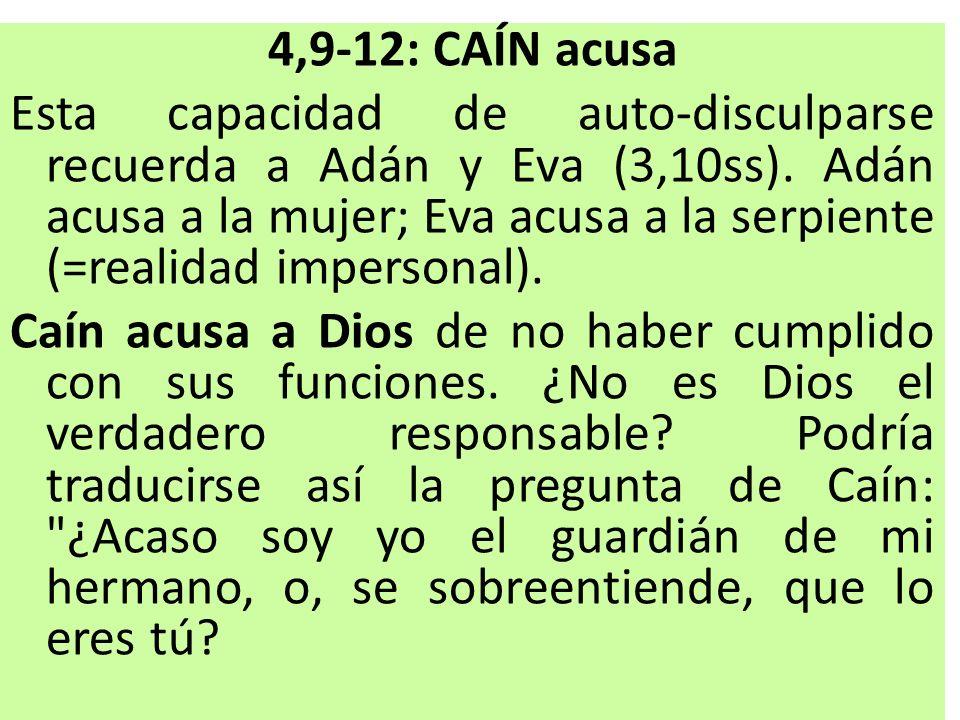 4,9-12: CAÍN acusa Esta capacidad de auto-disculparse recuerda a Adán y Eva (3,10ss). Adán acusa a la mujer; Eva acusa a la serpiente (=realidad imper