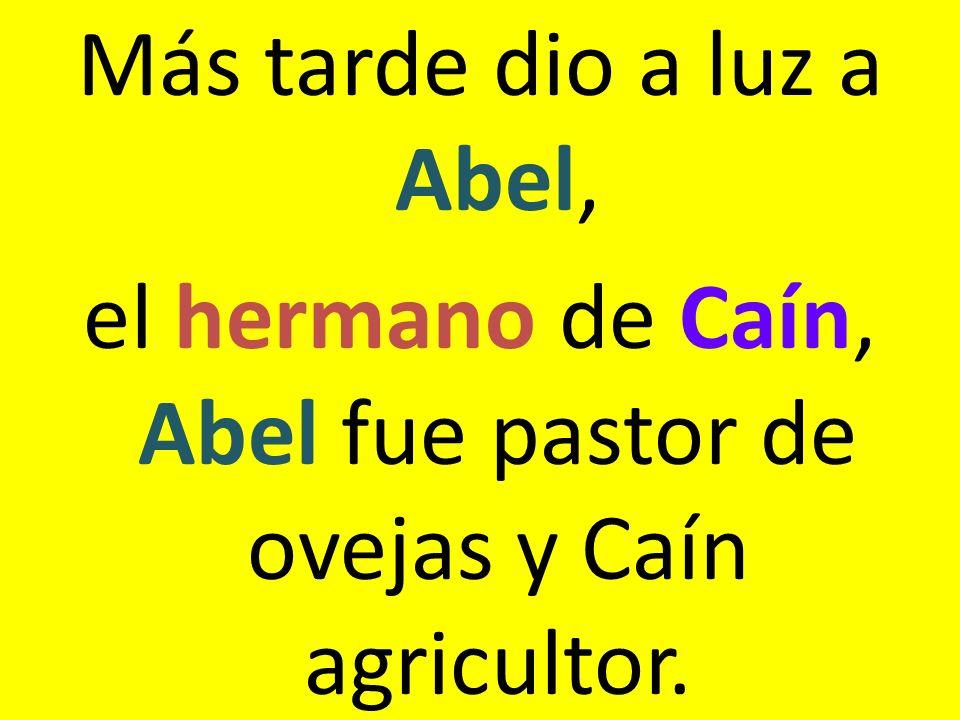 Más tarde dio a luz a Abel, el hermano de Caín, Abel fue pastor de ovejas y Caín agricultor.