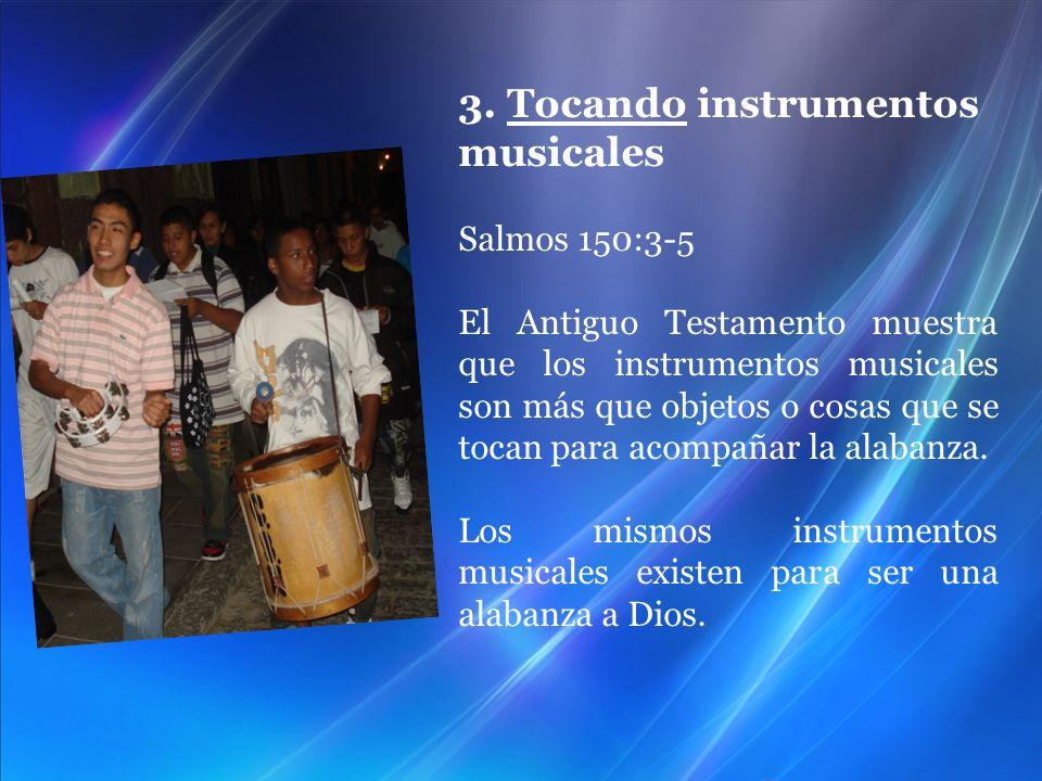 3. Tocando instrumentos musicales Salmos 150:3-5 El Antiguo Testamento muestra que los instrumentos musicales son más que objetos o cosas que se tocan