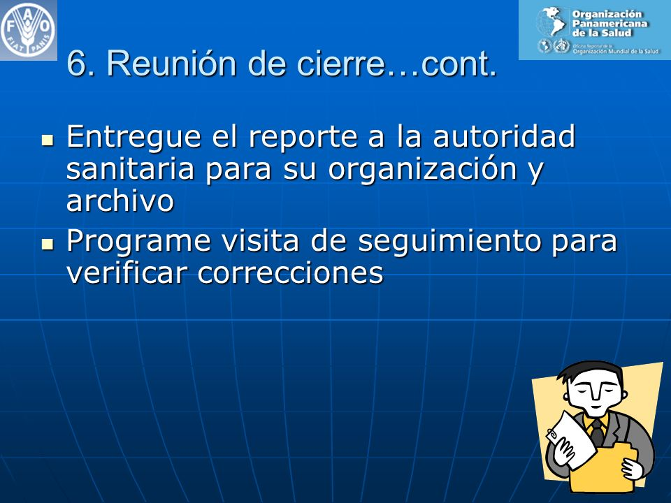 6. Reunión de cierre…cont. Entregue el reporte a la autoridad sanitaria para su organización y archivo Entregue el reporte a la autoridad sanitaria pa
