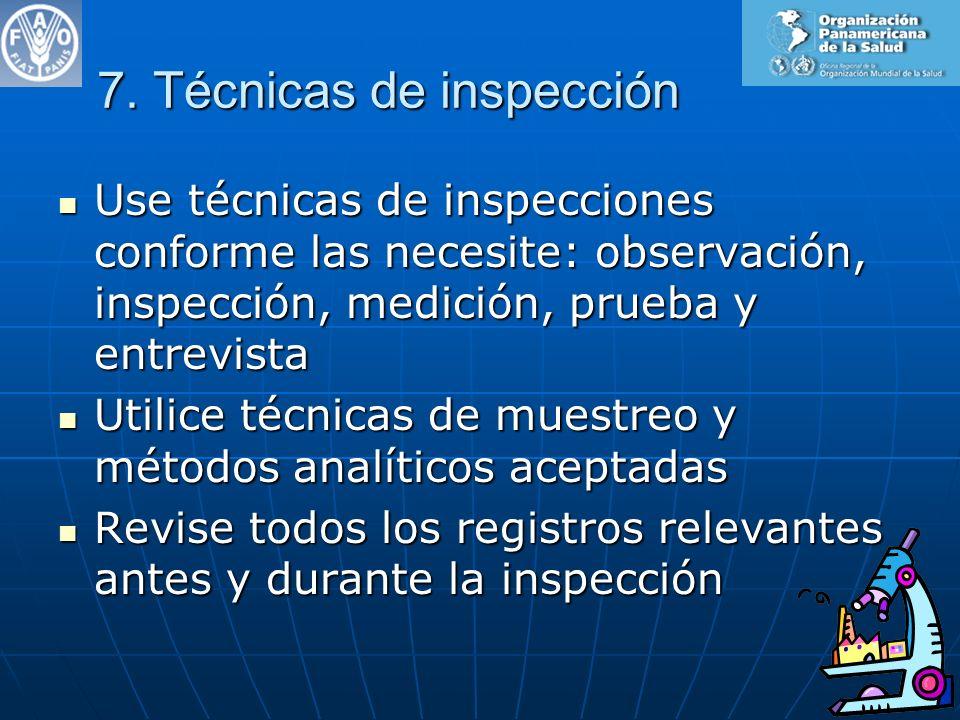7. Técnicas de inspección Use técnicas de inspecciones conforme las necesite: observación, inspección, medición, prueba y entrevista Use técnicas de i