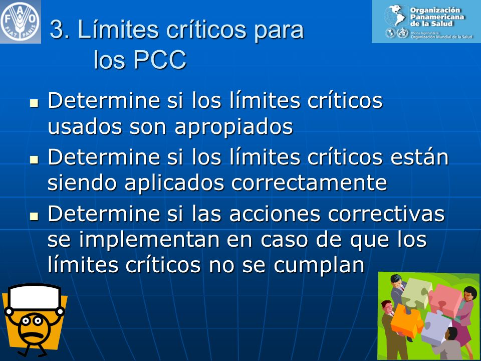 3. Límites críticos para los PCC Determine si los límites críticos usados son apropiados Determine si los límites críticos usados son apropiados Deter