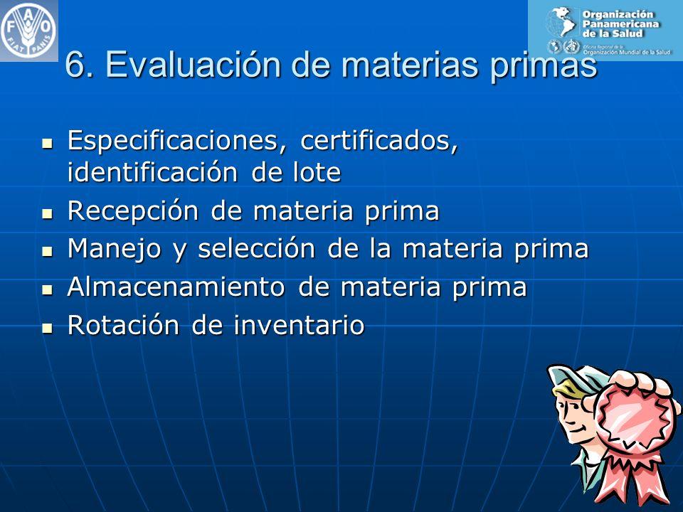 6. Evaluación de materias primas Especificaciones, certificados, identificación de lote Especificaciones, certificados, identificación de lote Recepci
