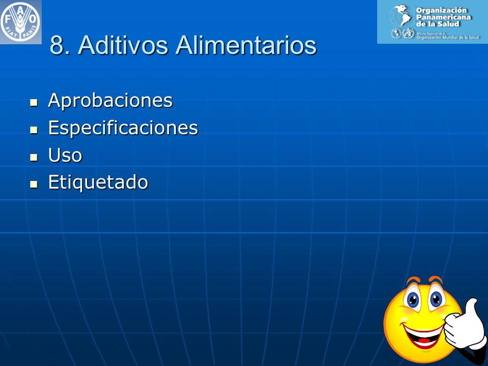 8. Aditivos Alimentarios Aprobaciones Aprobaciones Especificaciones Especificaciones Uso Uso Etiquetado Etiquetado