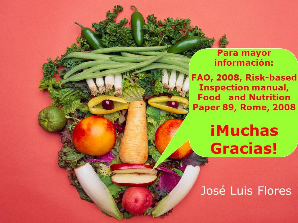 Muchas Gracias Para mayor información: FAO, 2008, Risk-based Inspection manual, Food and Nutrition Paper 89, Rome, 2008 ¡Muchas Gracias! José Luis Flo